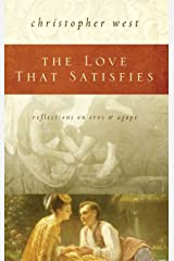 The Love That Satisfies: Reflections on Eros & Agape Kindle Edition