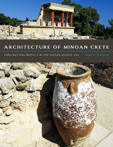 Architecture of Minoan Crete: Constructing Identity in the Aegean Bronze Age (The Art And Architecture Of Ancient Greece)