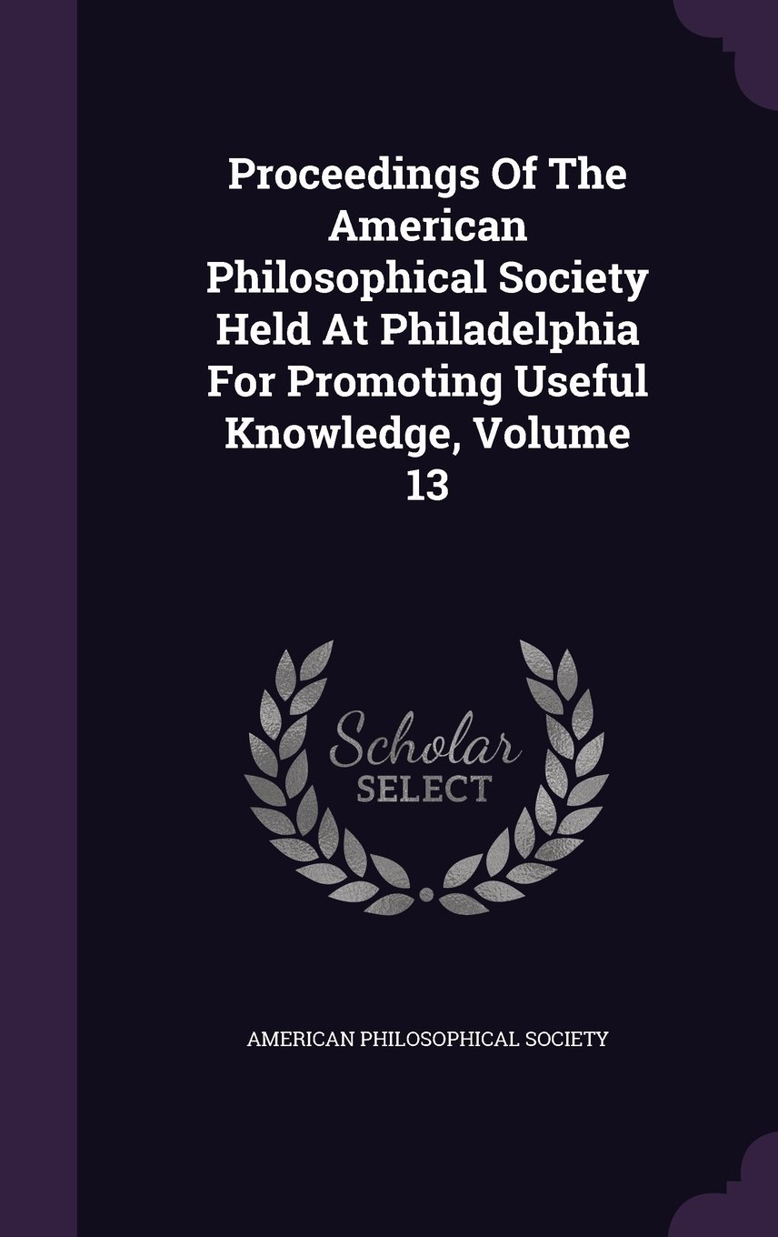 Proceedings of the American Philosophical Society Held at Philadelphia for Promoting Useful Knowledge, Volume 13 pdf epub