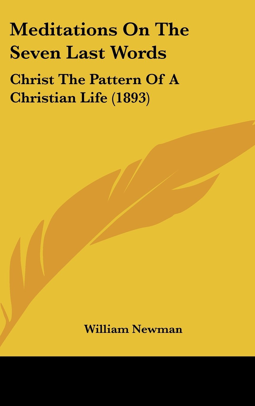 Read Online Meditations On The Seven Last Words: Christ The Pattern Of A Christian Life (1893) pdf