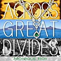 Across Great Divides Audiobook by Monique Roy Narrated by Angela Ness