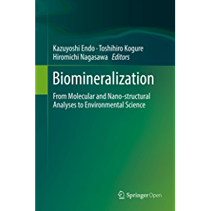Biomineralization: From Molecular and Nano-structural Analyses to Environmental Science