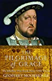 The Pilgrimage of Grace: The Rebellion That Shook