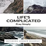 Life's Complicated: Pray Simply | Reverend Andrew Highway