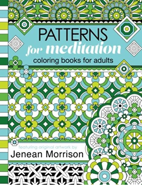 - Patterns For Meditation Coloring Books For Adults: An Adult Coloring Book  Featuring 35+ Geometric Patterns And Designs (Jenean Morrison Adult Coloring  Books): Morrison, Jenean: 9780692658710: Amazon.com: Books