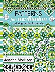 Patterns for Meditation Coloring Books for Adults: An Adult Coloring Book Featuring 35+ Geometric Patterns and Designs (Jenean Morrison Adult Coloring Books)