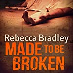 Made to Be Broken: Hannah Robbins, Book 2 | Rebecca Bradley