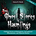 True Ghost Stories and Hauntings, Volume 4: Chilling Stories of Poltergeists, Unexplained Phenomenon, and Haunted Houses Audiobook by Simon B. Murik Narrated by Joe Bronzi