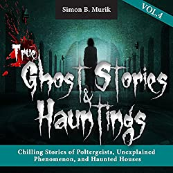 True Ghost Stories and Hauntings, Volume 4