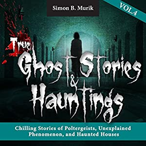 True Ghost Stories and Hauntings, Volume 4 Audiobook