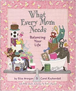 Book What Every Mom Needs: Balancing Your Life by Elisa Morgan (2002-05-03)