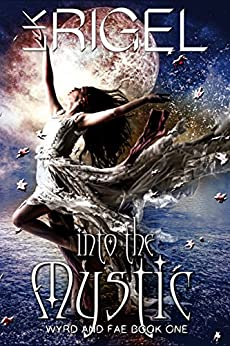 Into the Mystic (Wyrd and Fae Book 1) by [Rigel, L.K.]