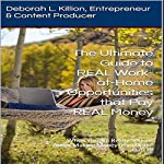 The Ultimate Guide to REAL Work-at-Home Opportunities That Pay REAL Money: When You Are Really Serious About Making Money from Home | Deborah L. Killion