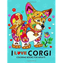 I love Corgis Coloring Books for Adults: Dog Animal Stress-relief Coloring Book For Grown-ups