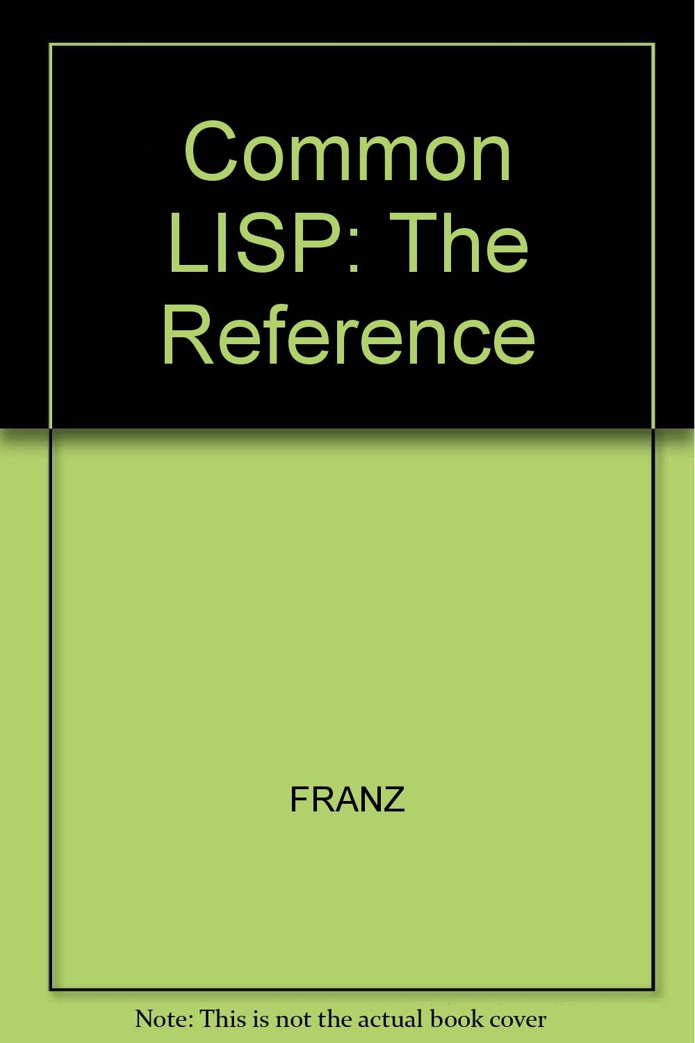 Common LISP: The Reference: Amazon co uk: FRANZ