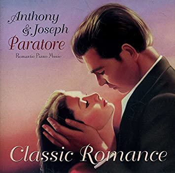 Classic Romance - Romantic Piano Music Performed by Anthony & Joseph  Paratore