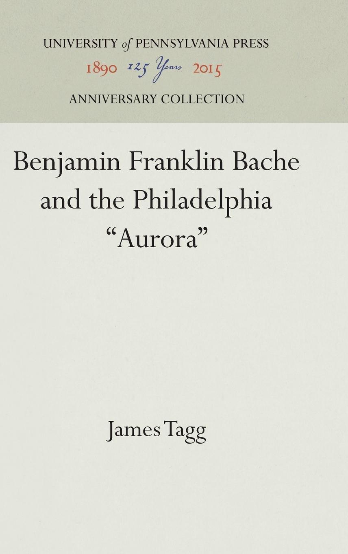 Benjamin Franklin Bache and the Philadelphia ''Aurora''