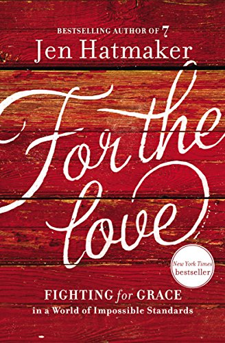 (For the Love: Fighting for Grace in a World of Impossible Standards)