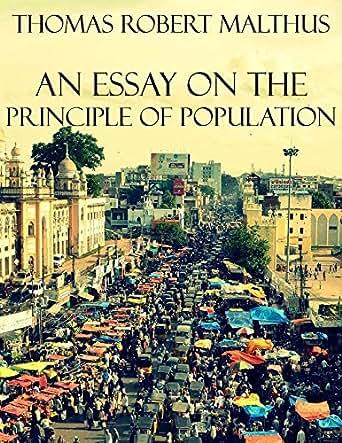 an essay on the principle of population amazon 1, 2, 4, 8, 16, 32) tandis que 1-11-2013 an essay on the principle of population malthus principle an essay population on of the [thomas malthus] on amazoncom.
