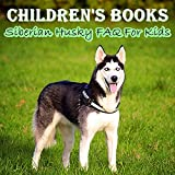 Children's Books: Siberian Husky FAQ For Kids (Dog Picture Books For Kids) (The Most Popular Dog Breeds of 2015) (English Edition)