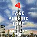 Fake Plastic Love: A Novel Audiobook by Kimberley Tait Narrated by Khristine Hvam