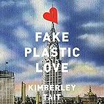 Fake Plastic Love: A Novel | Kimberley Tait