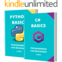 C# AND PYTHON BASICS: PROGRAMMING FOR BEGINNERS - 2 BOOKS IN 1 - Learn Coding Fast! C# AND PYTHON Crash Course, A QuickStart Guide, Tutorial Book by Program Examples, In Easy Steps!