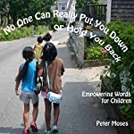 No One Can Really Put You down or Hold You Back: Empowering Words for Children | Peter Moses