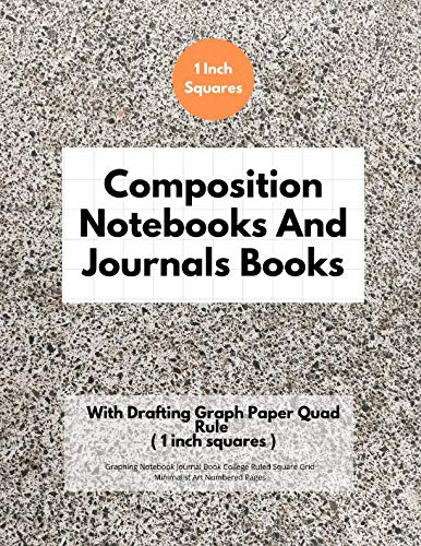 Composition Notebooks And Journals Books With Drafting Graph Paper Quad Rule ( 1 inch squares ): Graphing Notebook Journal Book College Ruled Square Grid Minimalist Art Numbered Pages Volume 65
