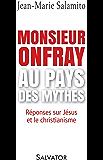 Monsieur Onfray au pays des mythes: Réponses sur Jésus et le christianisme