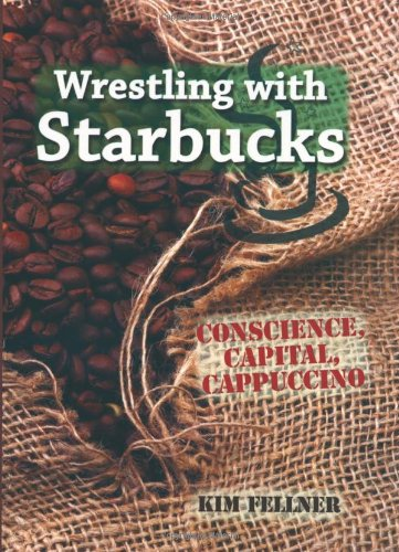 Wrestling with Starbucks: Conscience, Capital, Cappuccino