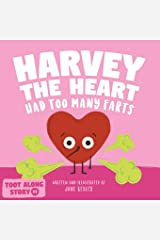 Harvey The Heart Had Too Many Farts: A Rhyming Read Aloud Story Book For Kids And Adults About Farting and Friendship, A Valentine's Day Gift For Boys ... (Fart Dictionaries and Toot Along Stories) Paperback