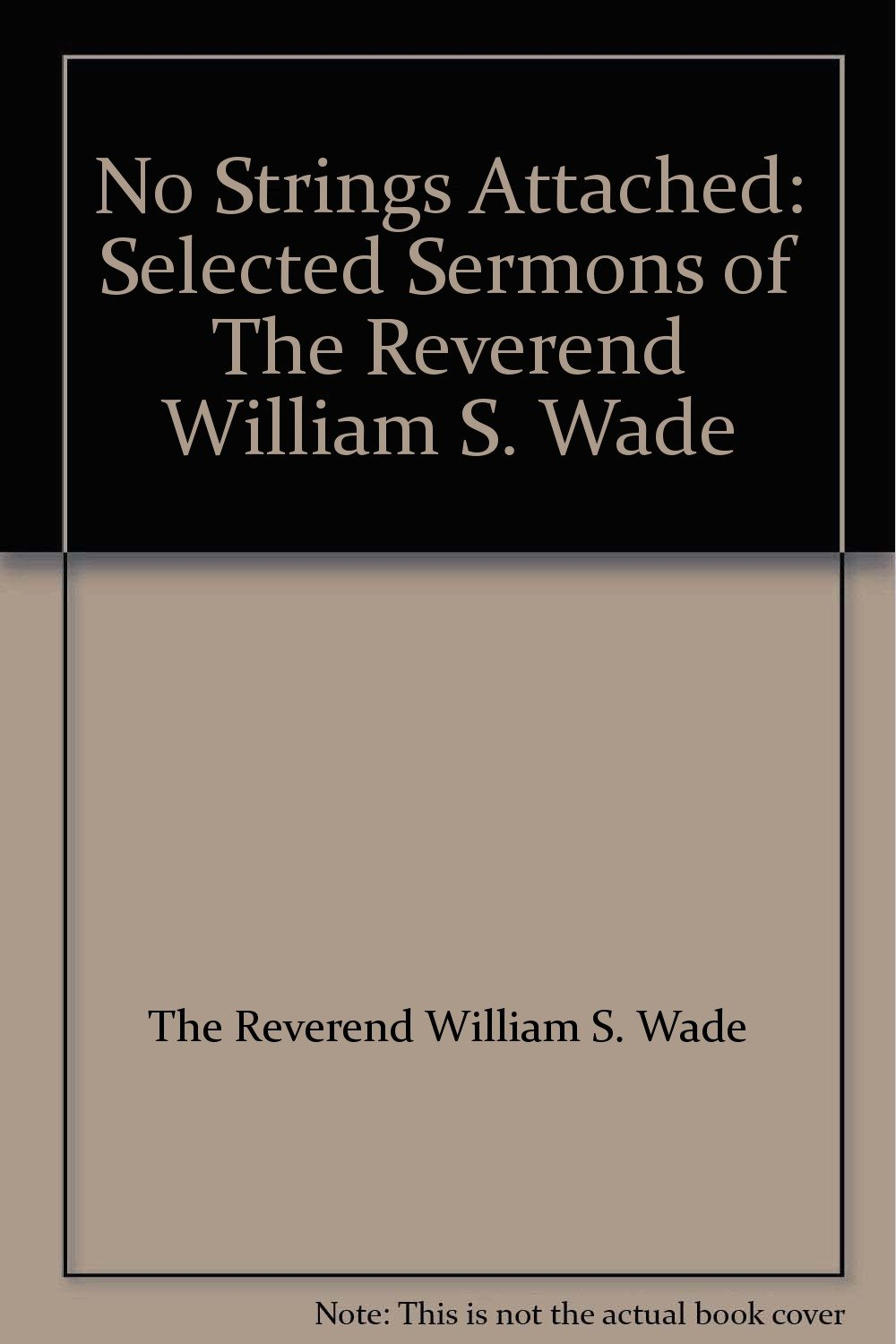No Strings Attached: Selected Sermons of The Reverend William S. Wade pdf epub
