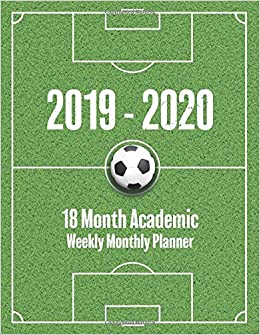 2020 Soccer Calendar 2019   2020 18 Month Academic Weekly Monthly Planner: Soccer Field