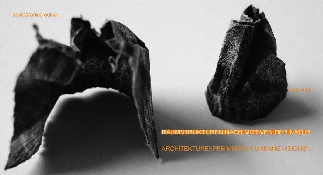 RAUMSTRUKTUREN NACH MOTIVEN DER NATUR - ARCHITEKTUREXPERIMENTE UND URBANE VISIONEN Gebundenes Buch – 29. September 2011 Marc Mer postparadise 3939774154 Architekturexeperiment