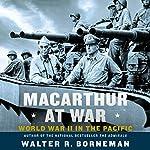 MacArthur at War: World War II in the Pacific | Walter R. Borneman
