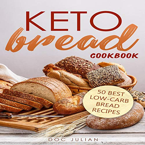 Keto Bread Cookbook: 50 Best Low-Carb Bread Recipes (Keto Diet, Book 3) by Doc Julian