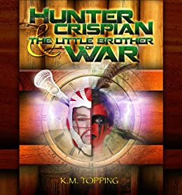 Hunter Crispian & The Little Brother of War by [Topping, K.M.]