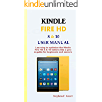 KINDLE FIRE HD 8 & 10 USER MANUAL: Learning to optimize the Kindle Fire HD 8 & 10 tablets like a pro: A guide for beginners and seniors