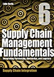 Supply Chain Management Fundamentals 6: Integrating Purchasing, Operations & Logistics: Module Six (Supply Chain Management Fundamentals: Integrating Purchasing, Operations & Logistics)