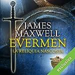 Evermen. La reliquia nascosta (Evermen 2)   James Maxwell
