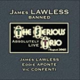 James LAWLESS banned - The Serious Trio/Absolutely LIVE by James LAWLESS banned