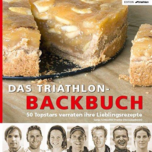 Das Triathlon-Backbuch: 50 Topstars verraten ihre Lieblingsrezepte (Edition triathlon)