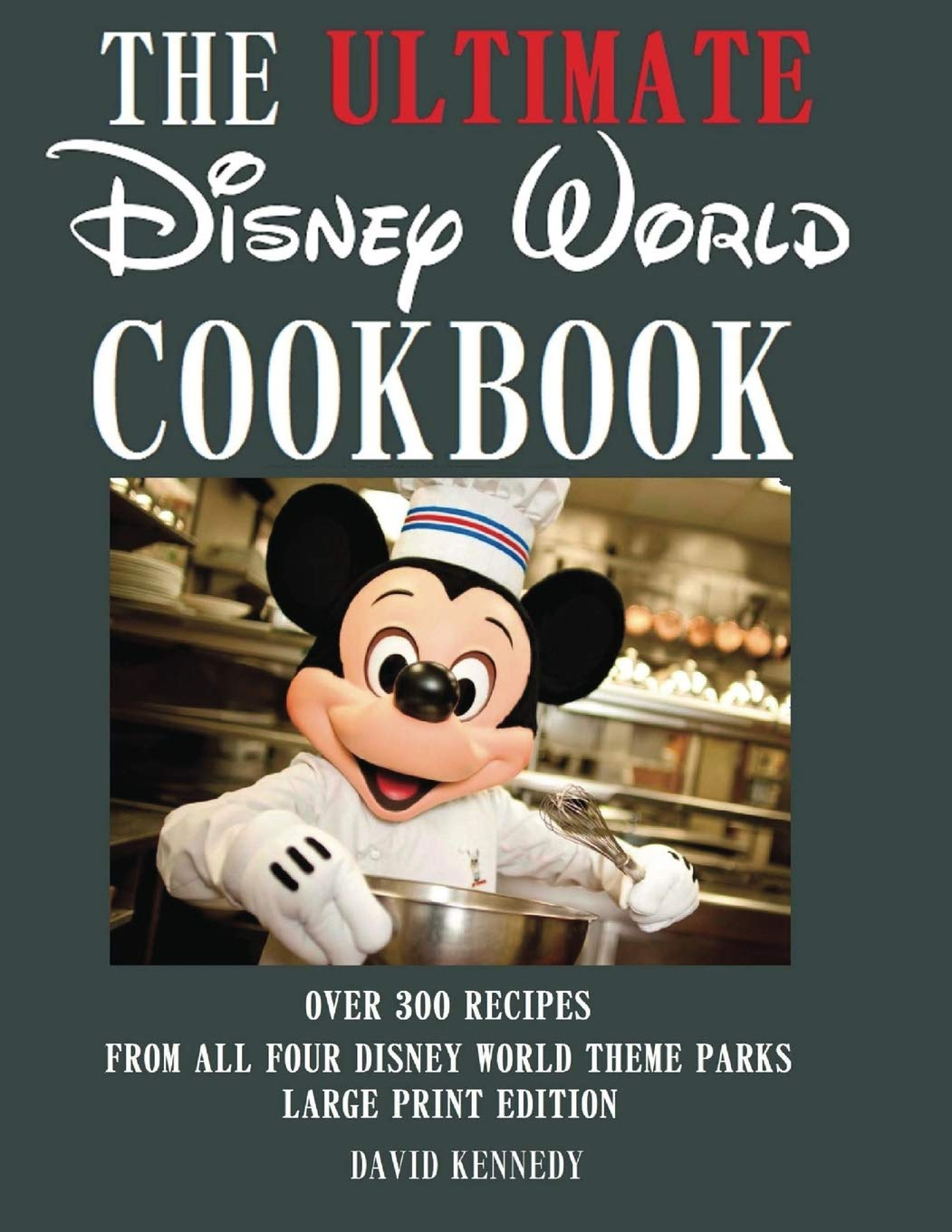 The Ultimate Disney World Cookbook: David Kennedy ...