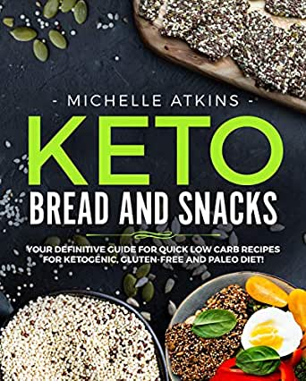 Keto Bread and Keto Snacks: Your Definitive Cookbook for