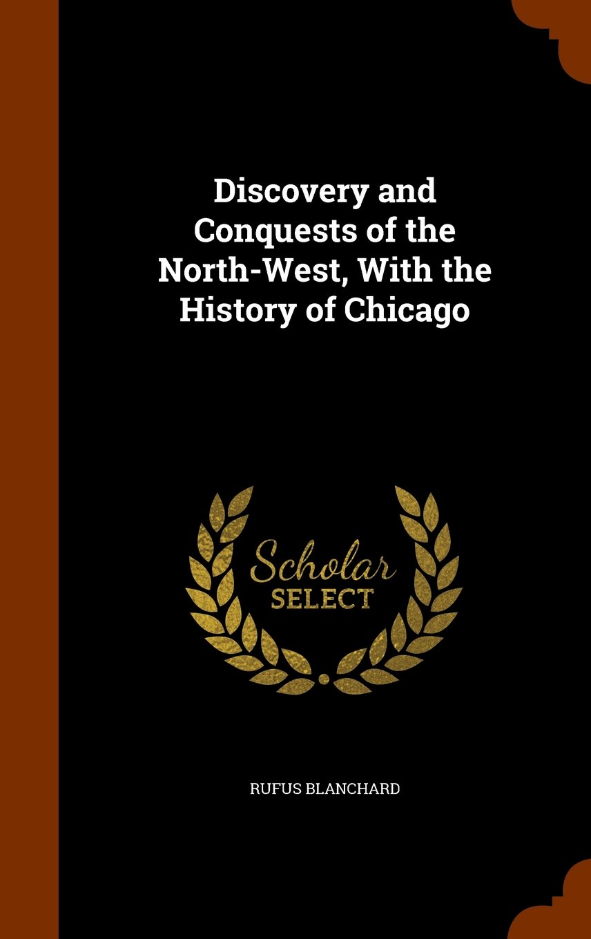 Read Online Discovery and Conquests of the North-West, With the History of Chicago PDF