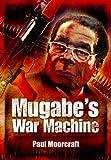 Mugabe's War Machine, Paul Moorcraft and Knox Chitiyo, 1848844107