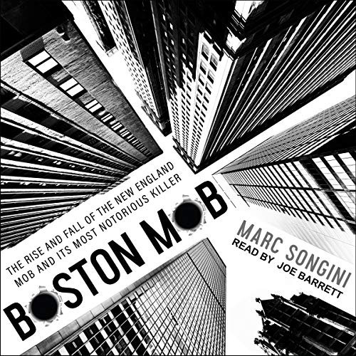 Boston Mob: The Rise and Fall of the New England Mob and Its Most Notorious Killer by Tantor Audio