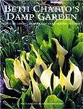 Beth Chatto's Damp Garden: Moisture-Loving Plants for Year-Round Interest