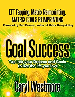 Goal Success (EFT Tapping) - Tap into your Dreams and Goals to live the Life you Love by [Westmore, Caryl]